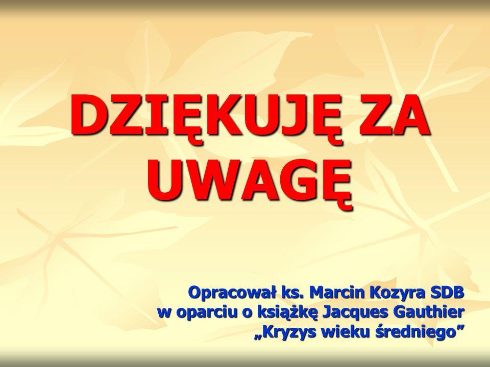 DZIĘKUJĘ ZA UWAGĘ Opracował ks. Marcin Kozyra SDB w oparciu o książkę Jacques Gauthier Kryzys wieku średniego