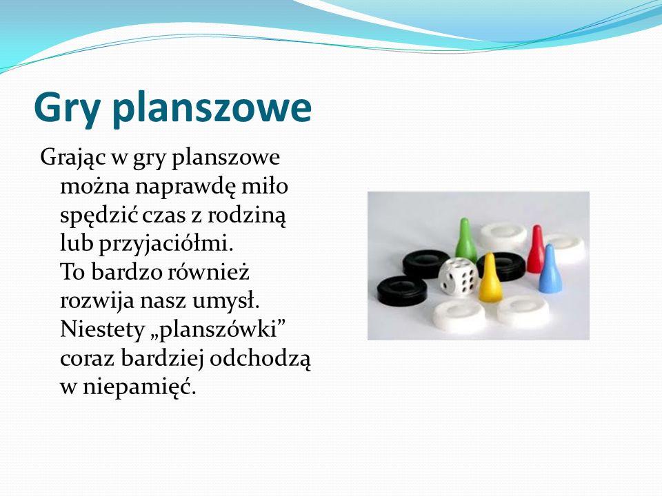 Gry planszowe Grając w gry planszowe można naprawdę miło spędzić czas z rodziną lub przyjaciółmi. To bardzo również rozwija nasz umysł. Niestety plans