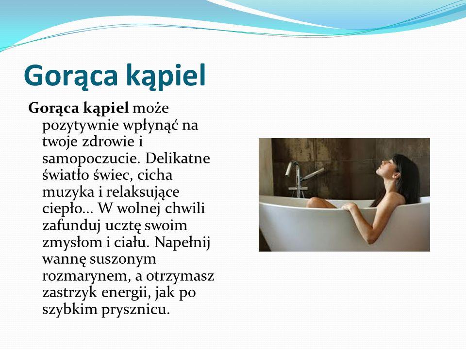 Gorąca kąpiel Gorąca kąpiel może pozytywnie wpłynąć na twoje zdrowie i samopoczucie. Delikatne światło świec, cicha muzyka i relaksujące ciepło... W w
