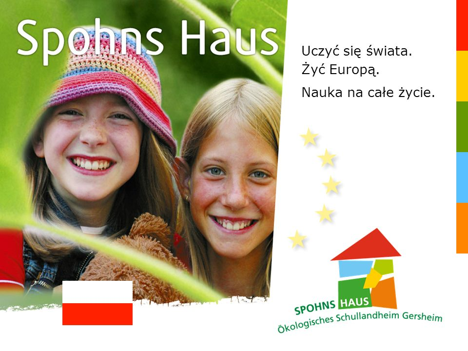 Jesteśmy do Państwa dyspozycji Nasz zespół Profesjonalne zaangażowanie Nasi pomocni pedagodzy i pracownicy administracyjni Spohns Haus Ekologiczna Zielona Szkoła w Gersheim