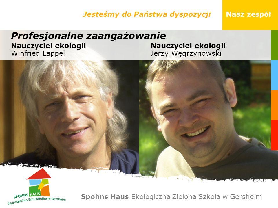 Jesteśmy do Państwa dyspozycji Nasz zespół Profesjonalne zaangażowanie Nauczyciel ekologii Winfried Lappel Nauczyciel ekologii Jerzy Węgrzynowski Spoh