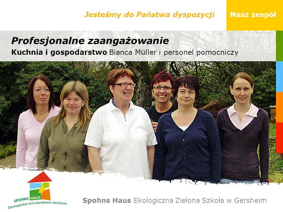 Profesjonalne zaangażowanie Jesteśmy do Państwa dyspozycji Nasz zespół Kuchnia i gospodarstwo Bianca Müller i personel pomocniczy Spohns Haus Ekologic