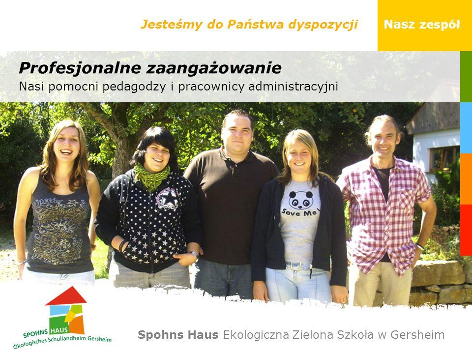 Jesteśmy do Państwa dyspozycji Nasz zespół Profesjonalne zaangażowanie Nasi pomocni pedagodzy i pracownicy administracyjni Spohns Haus Ekologiczna Zie