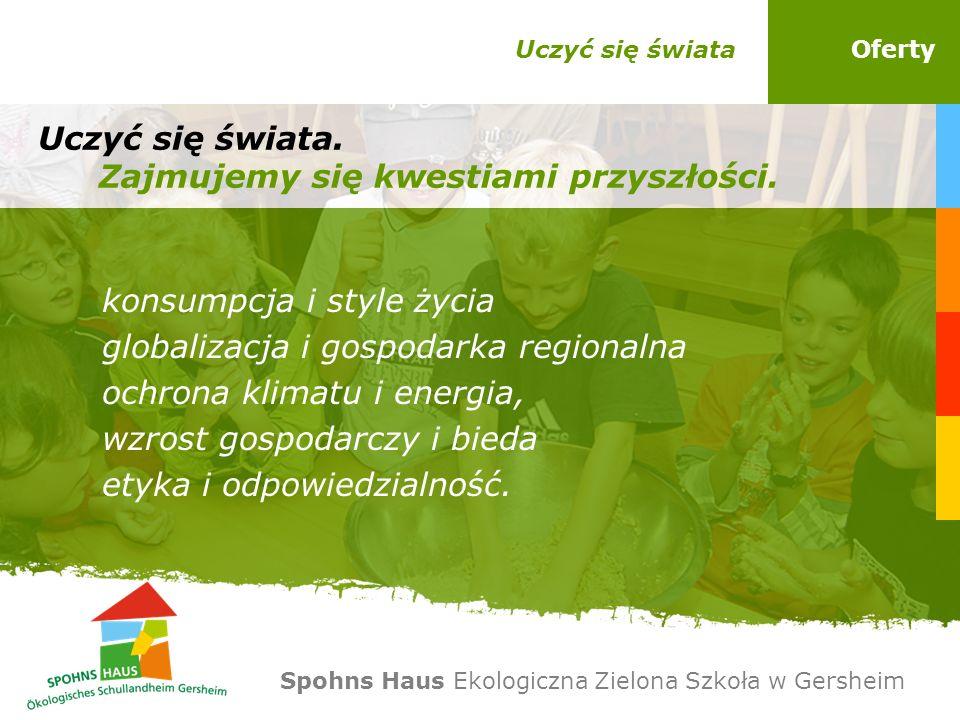 Uczyć się świataOferty konsumpcja i style życia globalizacja i gospodarka regionalna ochrona klimatu i energia, wzrost gospodarczy i bieda etyka i odp