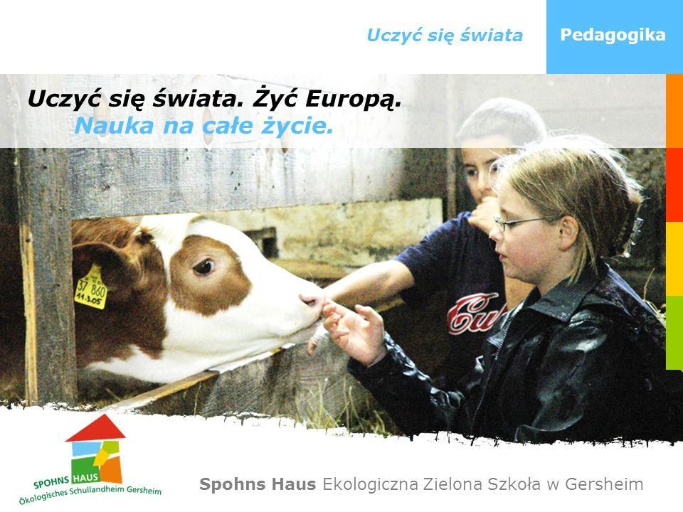 Uczyć się świata Pedagogika Uczyć się świata. Żyć Europą. Nauka na całe życie. Spohns Haus Ekologiczna Zielona Szkoła w Gersheim
