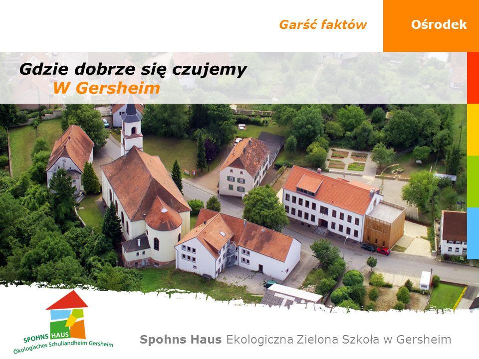 Garść faktówOśrodek Gdzie dobrze się czujemy W Gersheim Spohns Haus Ekologiczna Zielona Szkoła w Gersheim