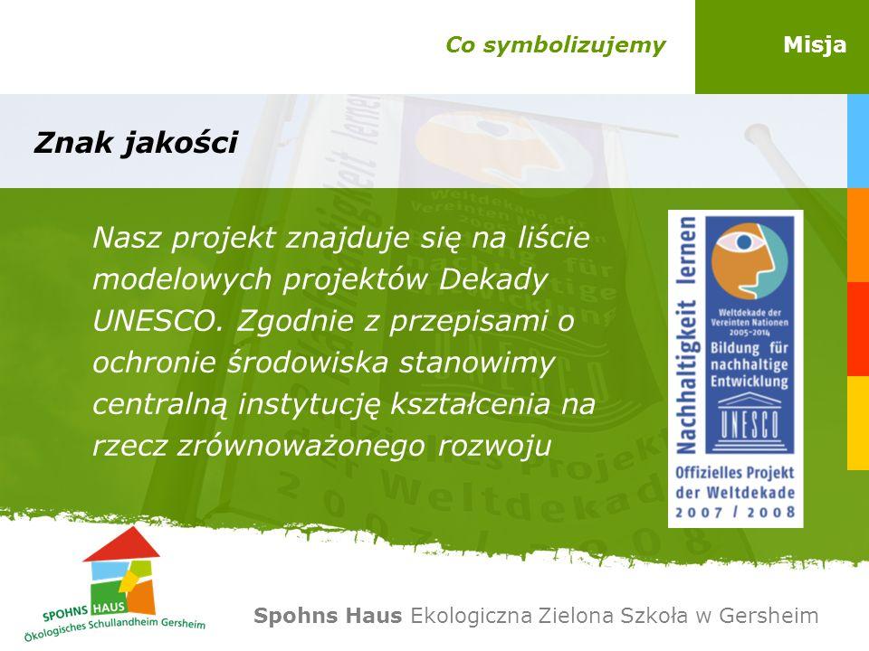 Misja Znak jakości Nasz projekt znajduje się na liście modelowych projektów Dekady UNESCO. Zgodnie z przepisami o ochronie środowiska stanowimy centra