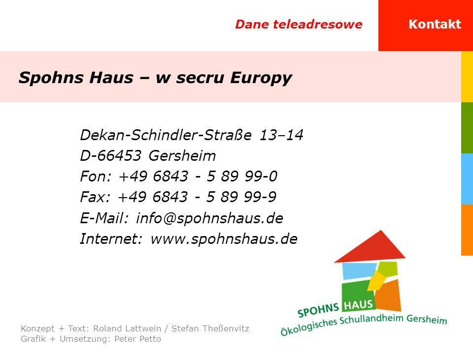 Dekan-Schindler-Straße 13–14 D-66453 Gersheim Fon: +49 6843 - 5 89 99-0 Fax: +49 6843 - 5 89 99-9 E-Mail: info@spohnshaus.de Internet: www.spohnshaus.
