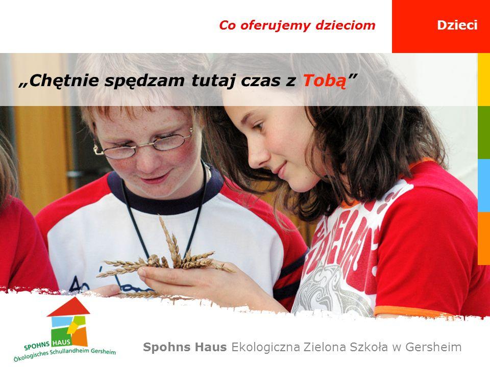 Co oferujemy dzieciomDzieci Chętnie spędzam tutaj czas z Tobą Spohns Haus Ekologiczna Zielona Szkoła w Gersheim
