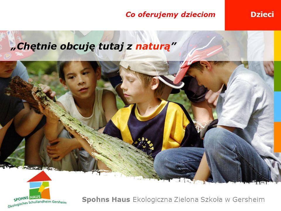 Co oferujemy dzieciomDzieci Chętnie obcuję tutaj z naturą Spohns Haus Ekologiczna Zielona Szkoła w Gersheim
