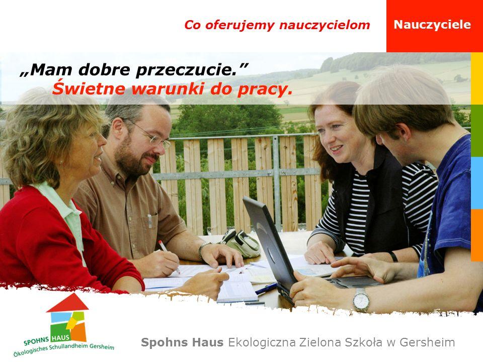 Co oferujemy nauczycielom Nauczyciele Mam dobre przeczucie. Świetne warunki do pracy. Spohns Haus Ekologiczna Zielona Szkoła w Gersheim