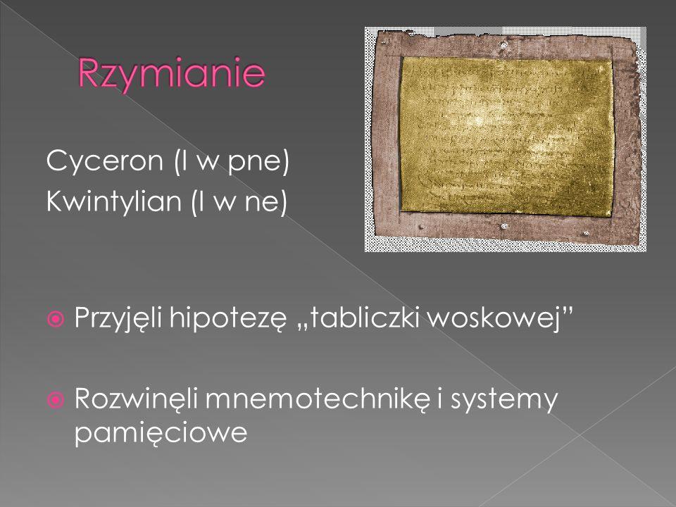 Cyceron (I w pne) Kwintylian (I w ne) Przyjęli hipotezę tabliczki woskowej Rozwinęli mnemotechnikę i systemy pamięciowe