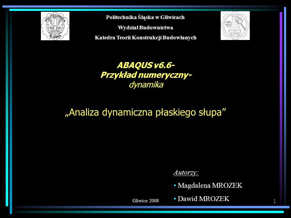 © MiDM DYNAMIKA 2 Dane przyjęte do obliczeń A B 0.25 3.00 u OBCIĄŻENIE: 1.Przem pkt B- u=0.1m gr.