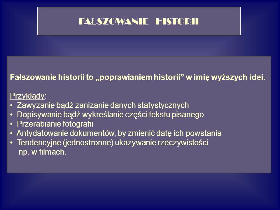 FA Ł SZOWANIE HISTORII Fałszowanie historii to poprawianiem historii w imię wyższych idei. Przykłady: Zawyżanie bądź zaniżanie danych statystycznych D