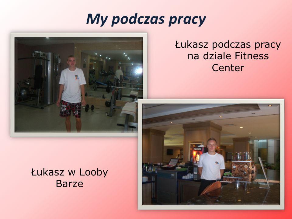 My podczas pracy Łukasz podczas pracy na dziale Fitness Center Łukasz w Looby Barze