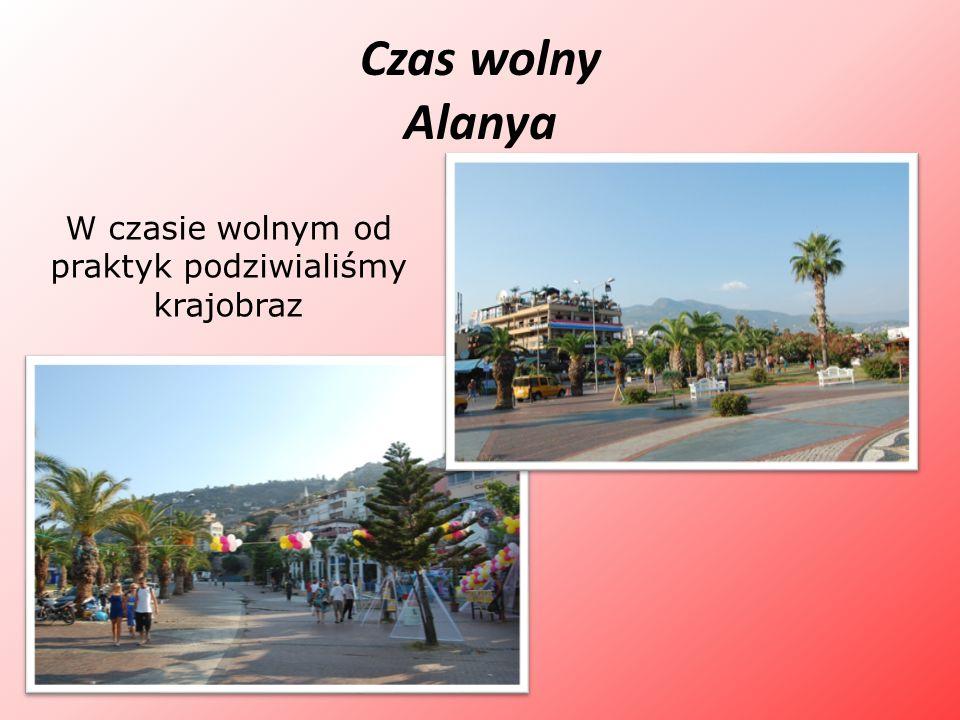 Czas wolny Alanya W czasie wolnym od praktyk podziwialiśmy krajobraz
