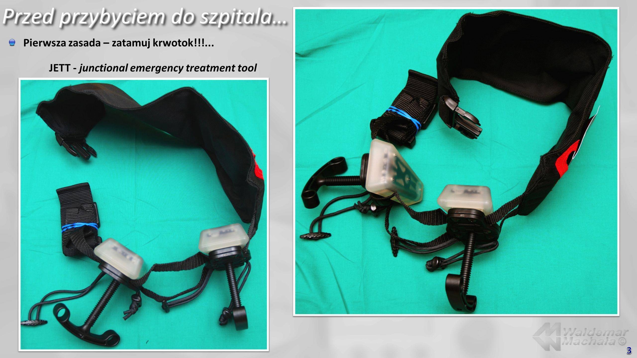 Przed przybyciem do szpitala… Pierwsza zasada – zatamuj krwotok!!!... JETT - junctional emergency treatment tool
