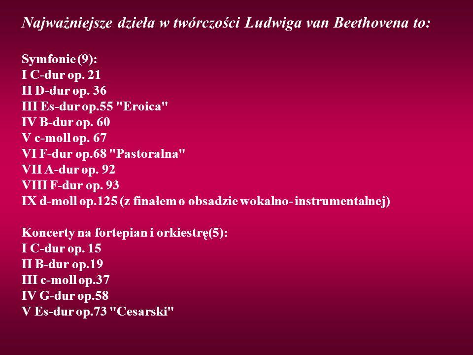 Najważniejsze dzieła w twórczości Ludwiga van Beethovena to: Symfonie (9): I C-dur op.