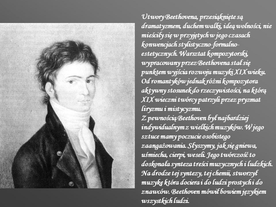 Utwory Beethovena, przesiąknięte są dramatyzmem, duchem walki, ideą wolności, nie mieściły się w przyjętych w jego czasach konwencjach stylistyczno-formalno- estetycznych.