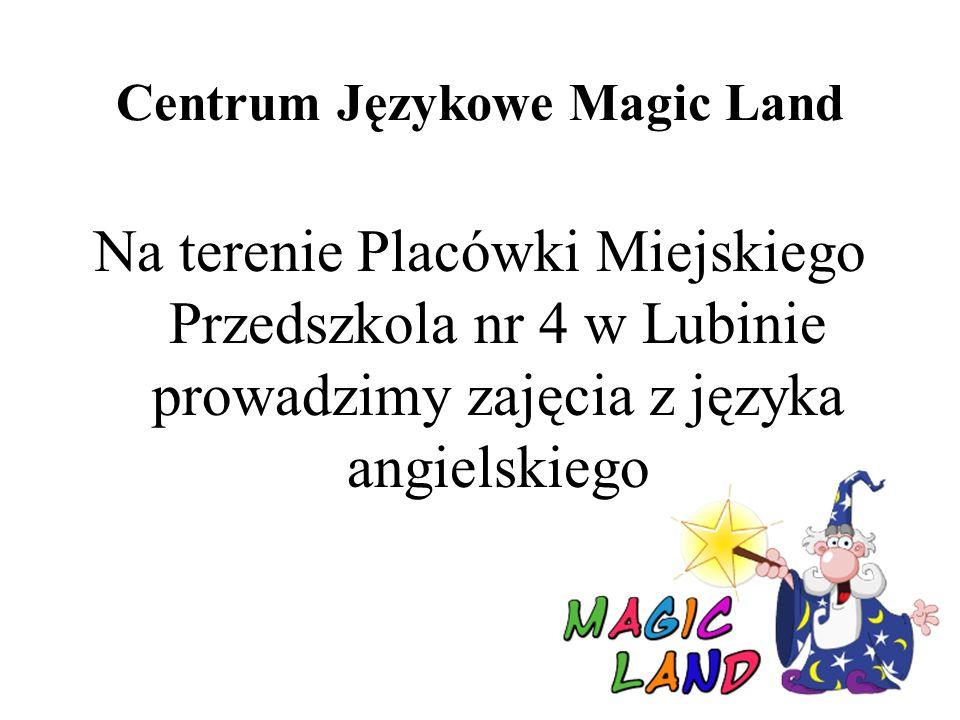 Centrum Językowe Magic Land Na terenie Placówki Miejskiego Przedszkola nr 4 w Lubinie prowadzimy zajęcia z języka angielskiego