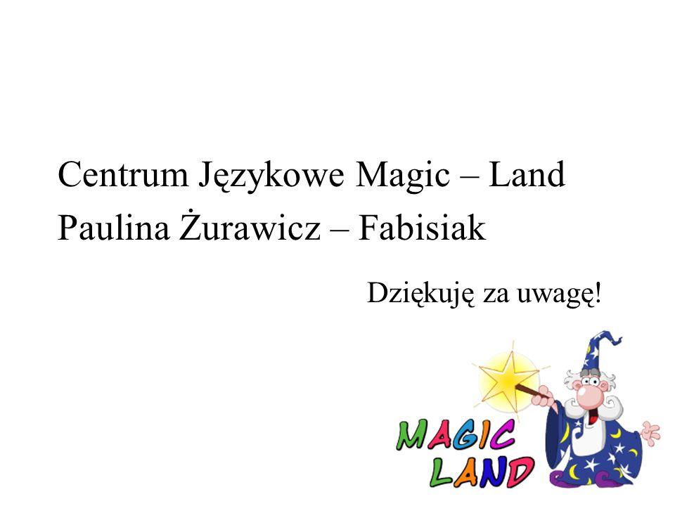 Centrum Językowe Magic – Land Paulina Żurawicz – Fabisiak Dziękuję za uwagę!