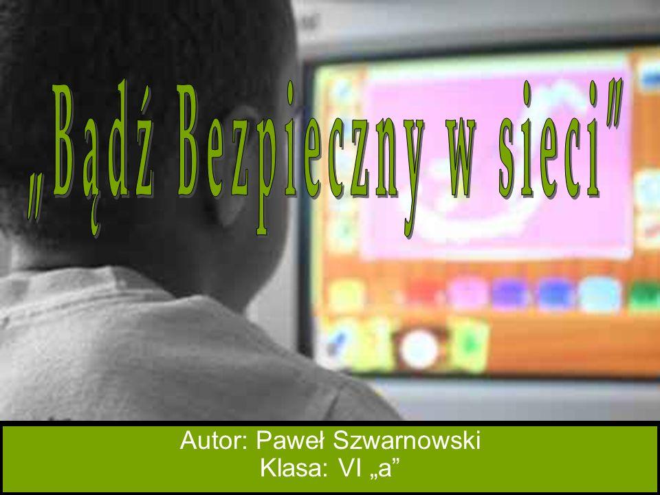 Autor: Paweł Szwarnowski Klasa: VI a