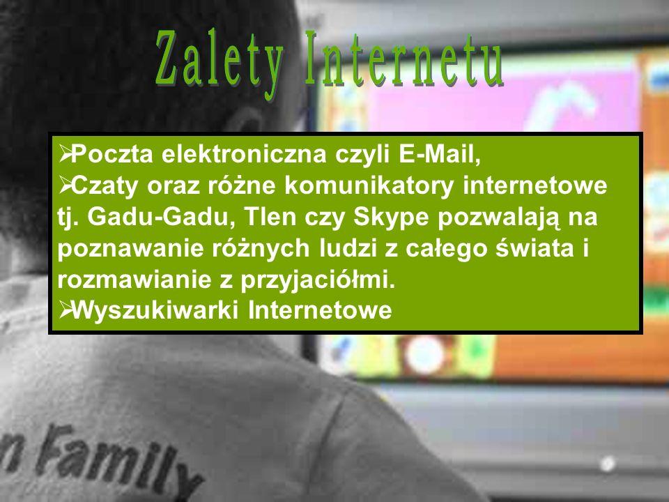 Poczta elektroniczna czyli E-Mail, Czaty oraz różne komunikatory internetowe tj. Gadu-Gadu, Tlen czy Skype pozwalają na poznawanie różnych ludzi z cał