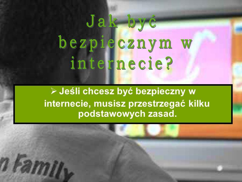 Jeśli chcesz być bezpieczny w internecie, musisz przestrzegać kilku podstawowych zasad.