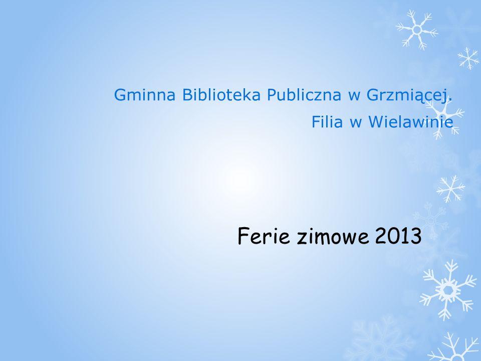 Ferie zimowe 2013 Gminna Biblioteka Publiczna w Grzmiącej. Filia w Wielawinie