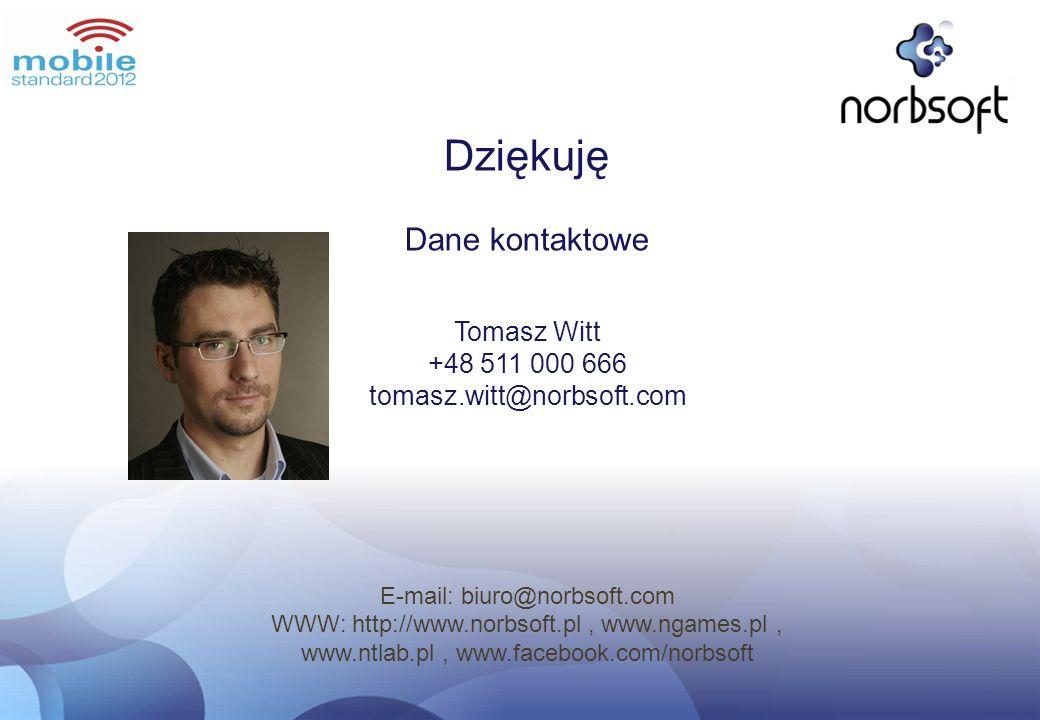 Dziękuję Dane kontaktowe Tomasz Witt +48 511 000 666 tomasz.witt@norbsoft.com E-mail: biuro@norbsoft.com WWW: http://www.norbsoft.pl, www.ngames.pl, w