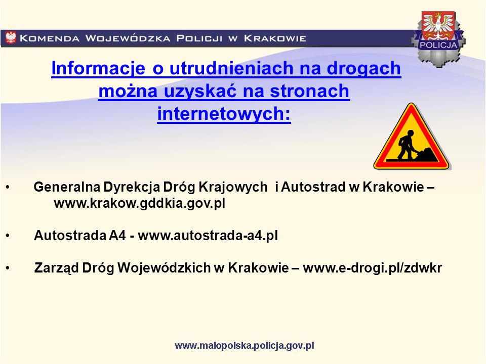 Informacje o utrudnieniach na drogach można uzyskać na stronach internetowych: Generalna Dyrekcja Dróg Krajowych i Autostrad w Krakowie – www.krakow.g