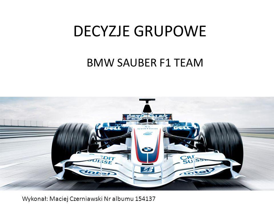 DECYZJE GRUPOWE BMW SAUBER F1 TEAM Wykonał: Maciej Czerniawski Nr albumu 154137