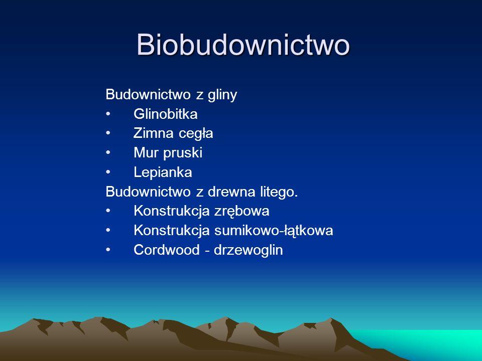 Biobudownictwo Budownictwo z gliny Glinobitka Zimna cegła Mur pruski Lepianka Budownictwo z drewna litego. Konstrukcja zrębowa Konstrukcja sumikowo-łą