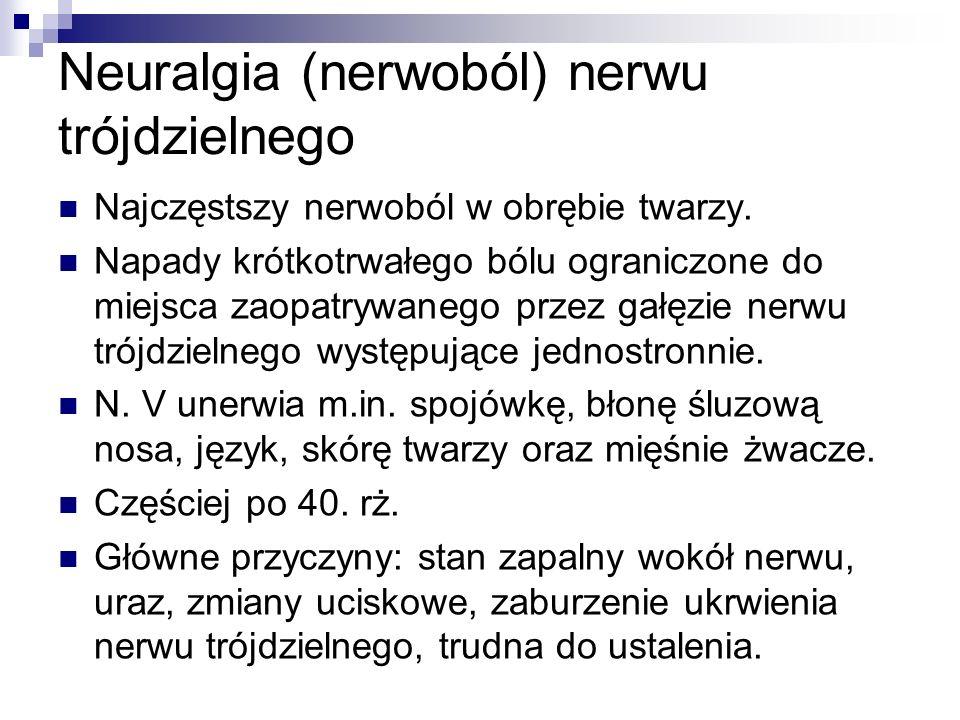 Neuralgia (nerwoból) nerwu trójdzielnego Najczęstszy nerwoból w obrębie twarzy.