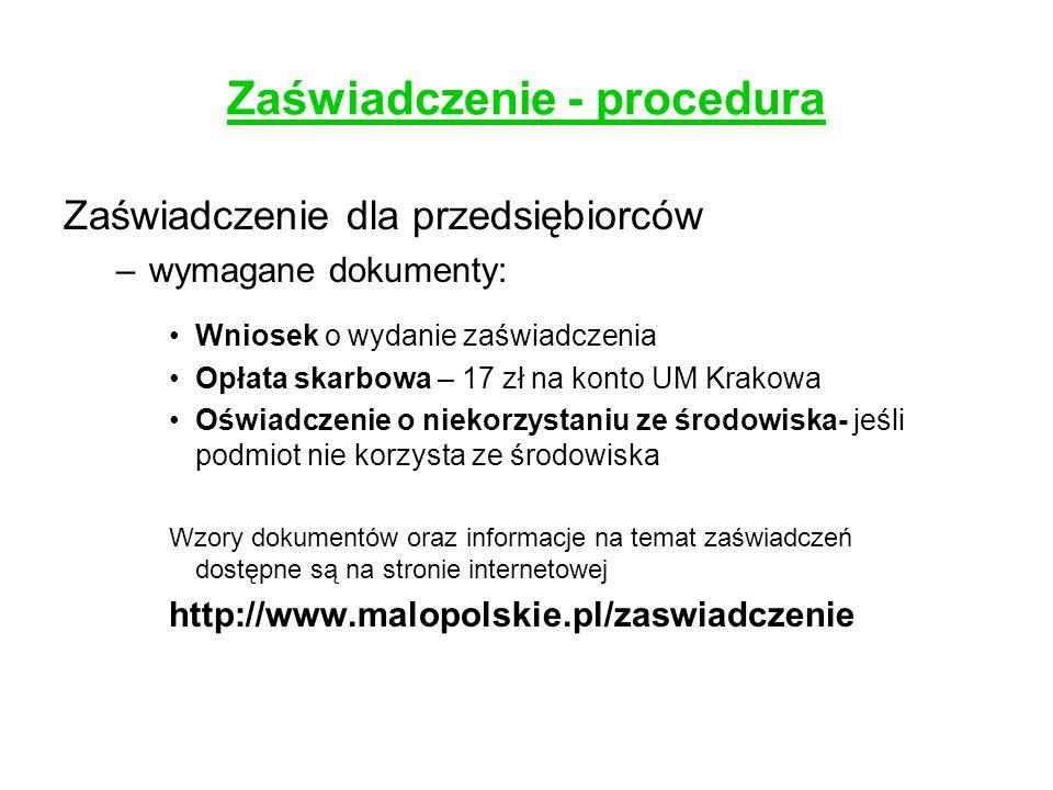 Zaświadczenie - procedura Zaświadczenie dla przedsiębiorców –wymagane dokumenty: Wniosek o wydanie zaświadczenia Opłata skarbowa – 17 zł na konto UM K