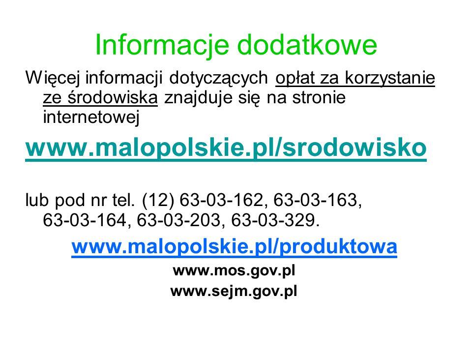 Informacje dodatkowe Więcej informacji dotyczących opłat za korzystanie ze środowiska znajduje się na stronie internetowej www.malopolskie.pl/srodowis