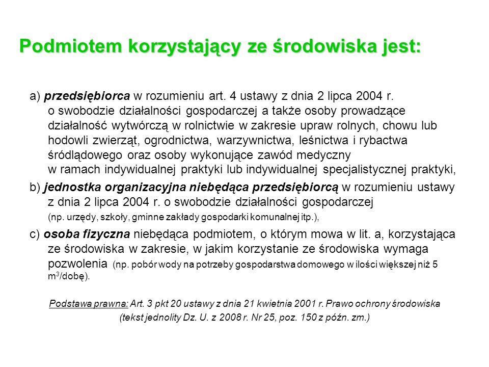 Podmiotem korzystający ze środowiska jest: a) przedsiębiorca w rozumieniu art. 4 ustawy z dnia 2 lipca 2004 r. o swobodzie działalności gospodarczej a