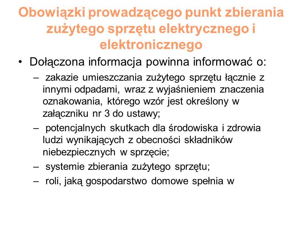 Obowiązki prowadzącego punkt zbierania zużytego sprzętu elektrycznego i elektronicznego Dołączona informacja powinna informować o: – zakazie umieszcza