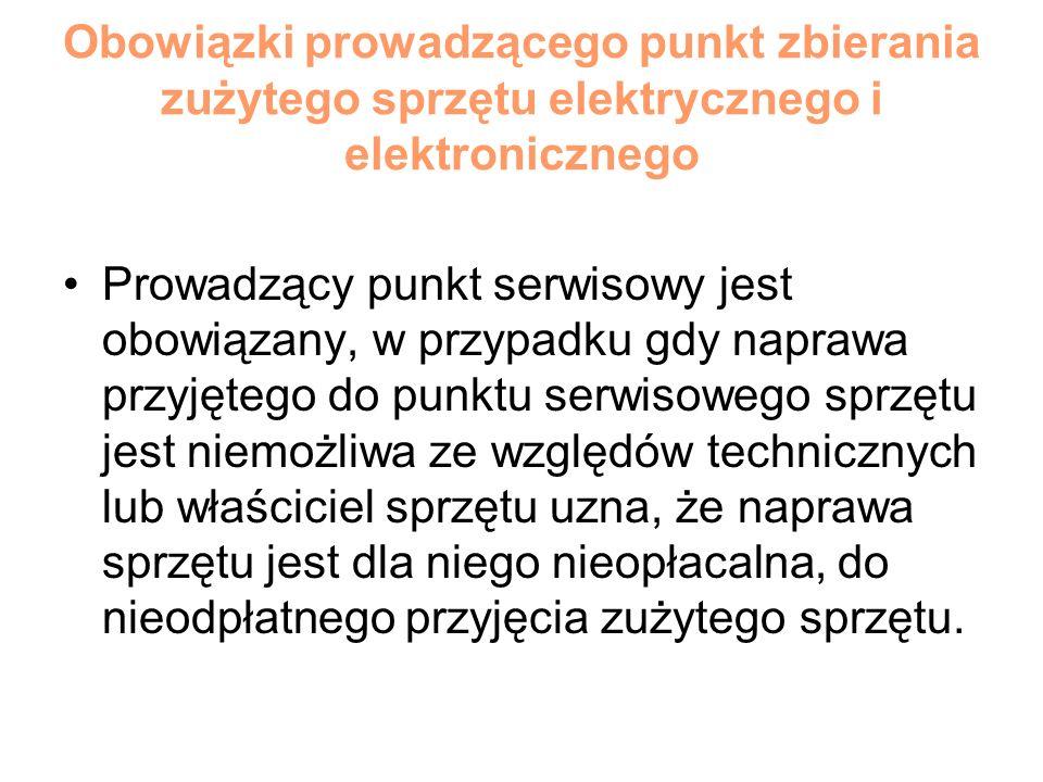 Obowiązki prowadzącego punkt zbierania zużytego sprzętu elektrycznego i elektronicznego Prowadzący punkt serwisowy jest obowiązany, w przypadku gdy na