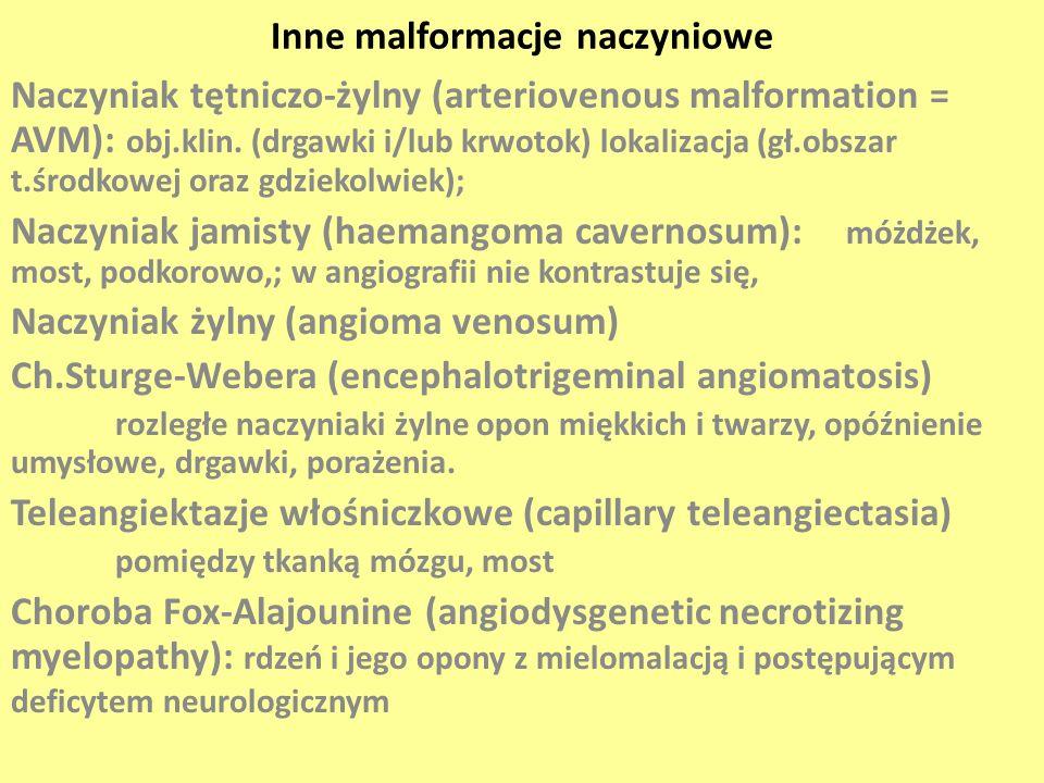 Inne malformacje naczyniowe Naczyniak tętniczo-żylny (arteriovenous malformation = AVM): obj.klin. (drgawki i/lub krwotok) lokalizacja (gł.obszar t.śr