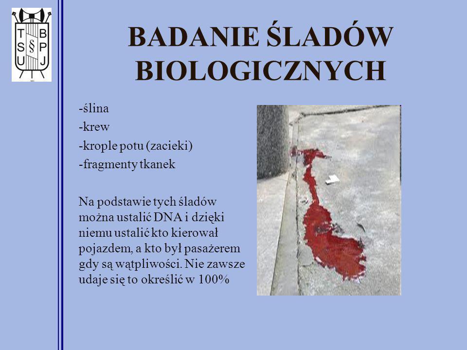 BADANIE ŚLADÓW BIOLOGICZNYCH -ślina -krew -krople potu (zacieki) -fragmenty tkanek Na podstawie tych śladów można ustalić DNA i dzięki niemu ustalić kto kierował pojazdem, a kto był pasażerem gdy są wątpliwości.