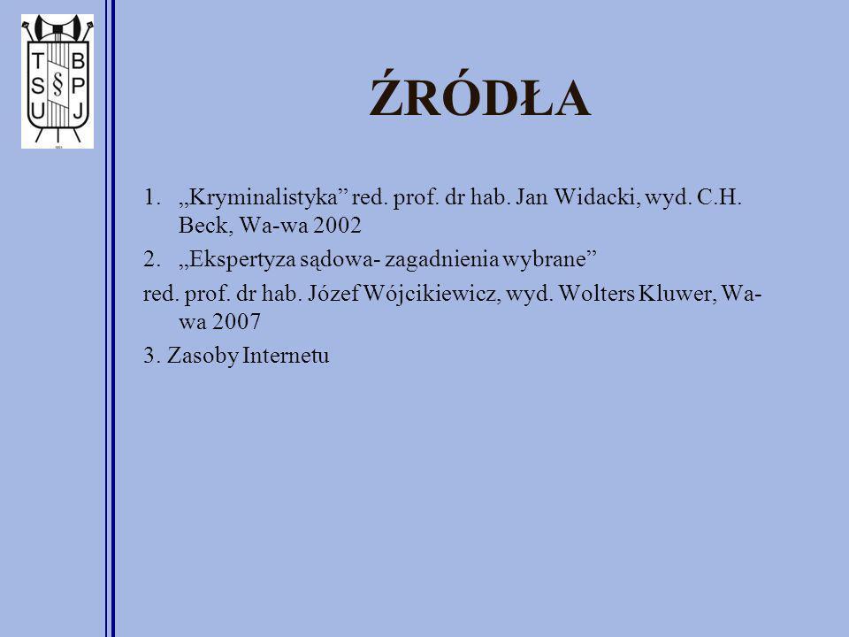 ŹRÓDŁA 1.Kryminalistyka red. prof. dr hab. Jan Widacki, wyd. C.H. Beck, Wa-wa 2002 2.Ekspertyza sądowa- zagadnienia wybrane red. prof. dr hab. Józef W