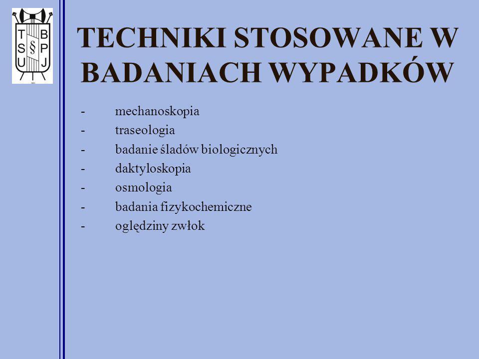 TECHNIKI STOSOWANE W BADANIACH WYPADKÓW - mechanoskopia - traseologia - badanie śladów biologicznych - daktyloskopia - osmologia - badania fizykochemi
