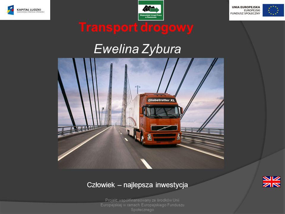 Projekt współfinansowany ze środków Unii Europejskiej w ramach Europejskiego Funduszu Społecznego Transport drogowy Człowiek – najlepsza inwestycja Ew