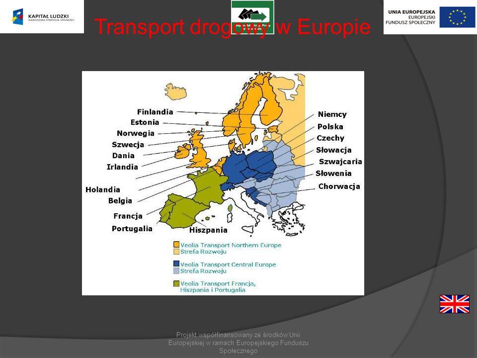 Projekt współfinansowany ze środków Unii Europejskiej w ramach Europejskiego Funduszu Społecznego Transport drogowy w Europie