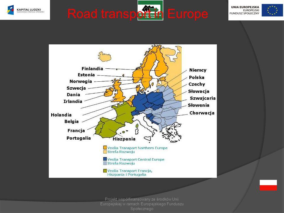 Projekt współfinansowany ze środków Unii Europejskiej w ramach Europejskiego Funduszu Społecznego Road transport in Europe