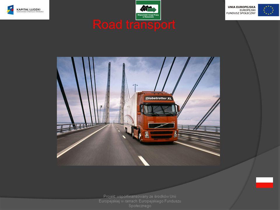 Projekt współfinansowany ze środków Unii Europejskiej w ramach Europejskiego Funduszu Społecznego Road transport