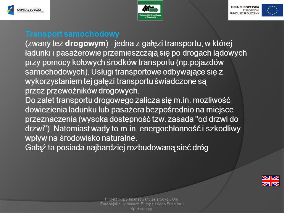 Projekt współfinansowany ze środków Unii Europejskiej w ramach Europejskiego Funduszu Społecznego Transport samochodowy (zwany też drogowym) - jedna z