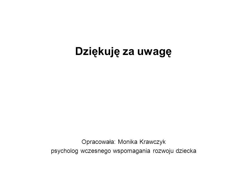 Dziękuję za uwagę Opracowała: Monika Krawczyk psycholog wczesnego wspomagania rozwoju dziecka