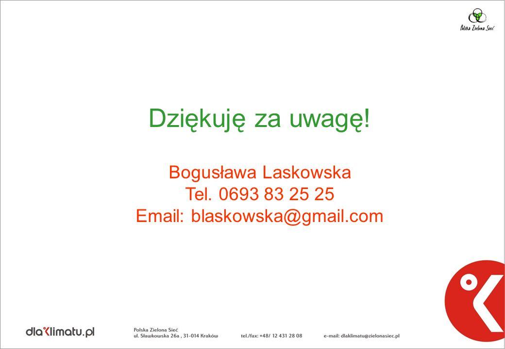 Dziękuję za uwagę! Bogusława Laskowska Tel. 0693 83 25 25 Email: blaskowska@gmail.com